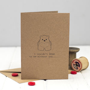 'I Couldn't Bear To Be Without You' Card - valentine's cards