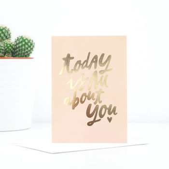 'Today Is All About You' Greeting Card
