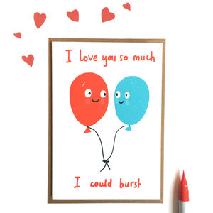 'I Love You So Much I Could Burst' Valentines Card