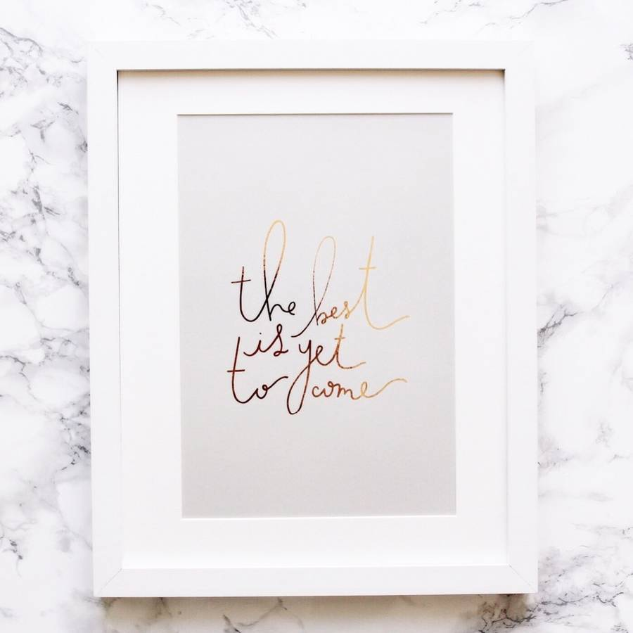 The Best Is Yet To Come Handwritten Rose Gold Print By Sonni