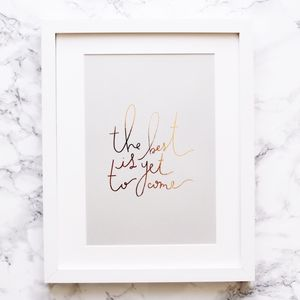'The Best Is Yet To Come' Handwritten Rose Gold Print - engagement gifts