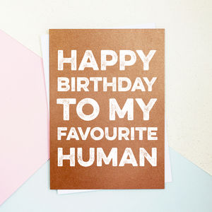 Happy Birthday Favourite Human Card - birthday cards
