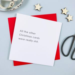 'All The Other Christmas Cards Were Shit' Card
