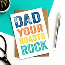 Dad Your Roasts Rock Greeting Card