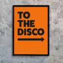 To The Disco Typographic Art Print