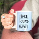 Make Today Awesome Motivational Slogan Coffee Mug For Coffee Lovers