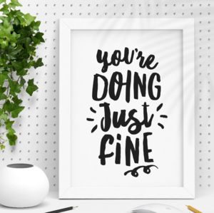 'You're Doing Just Fine' Inspirational Prints - typography