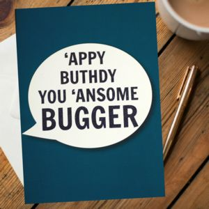 'Appy Buthdy You 'Ansome Bugger - birthday cards