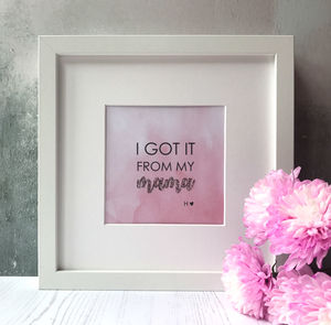 'I Got It From My Mama' Embellished Framed Print - prints & art