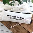 Knit And Be Kind Knitting Needle Case
