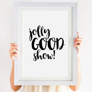 'Jolly Good Show' Monochrome Print - typography