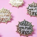 Bring Me Sunshine Pin Gold Hard Enamel Pin
