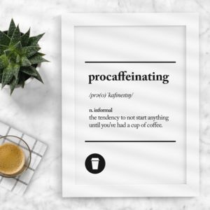 'Procaffeinating' Black White Typography Print