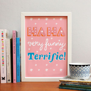 'Ha Ha Very Funny Terrific' Art Print