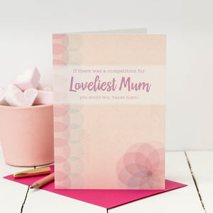 Birthday Card For Mum; Loveliest Mum - new in mother's day
