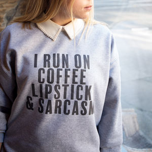 I Run On Coffee, Lipstick And Sarcasm Sweatshirt - gifts for teenagers