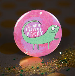 'You're A Lizard Harry' Badge