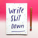 Write Sh!T Down A5 Notebook