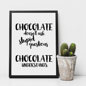 'Chocolate Understands' Monochrome Print