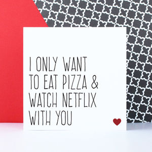 'Eat Pizza And Watch Netflix With You' Valentine's Card - funny valentine's cards