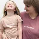 Adult And Child 'Exhausted' / 'Exhausting' T Shirt Set