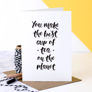 Birthday Card; 'You Make The Best Cup Of Tea' - mother's day cards & wrap