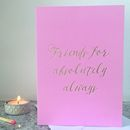 'Friends For Absolutely Always' Foil Stamped Card