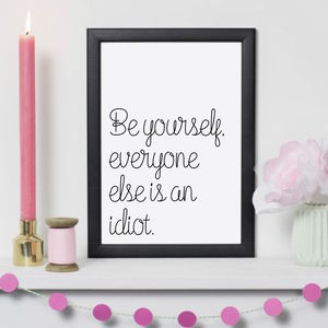 Be Yourself Everyone Else Is An Idiot Print - posters & prints