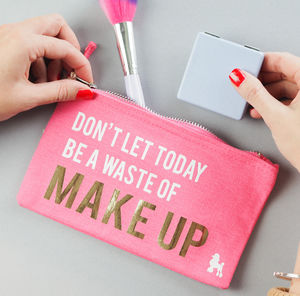 'Don't Let Today Be A Waste Of Make Up' Bag - gifts for teenagers