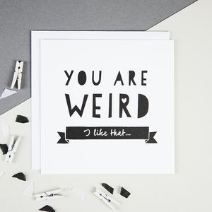 'You Are Weird' Friendship And Valentine's Card - birthday cards