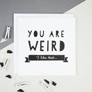 'You Are Weird' Friendship And Valentine's Card