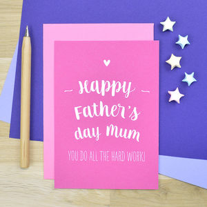 Father's Day Card For Mum 'You Do All The Hard Work' - funny cards