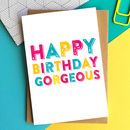 Happy Birthday Gorgeousness Greetings Card