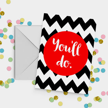 Valentine's Day Card 'You'll Do' A5