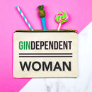 'Gindependent Woman' Make Up Bag
