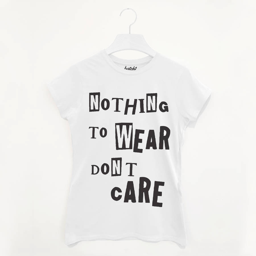 b4d225f0 nothing to wear don't care women's slogan t shirt by batch1 |  notonthehighstreet.com
