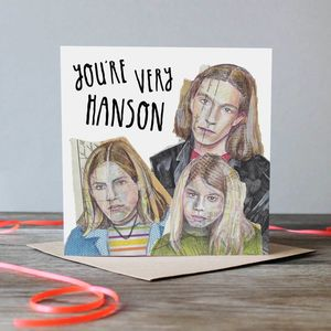 You're Very Hanson Greetings Card