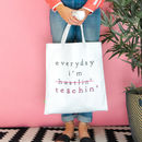 Everyday I'm Teaching Tote Bag