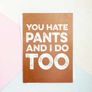 You Hate Pants Day Card