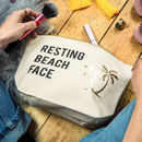 Beach Slogan Make Up Bag - Resting Beach Face Makeup Bag - Fun Holiday Make Up Bag From Rock On Ruby