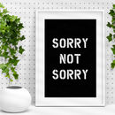 'Sorry Not Sorry' Black White Typography Print