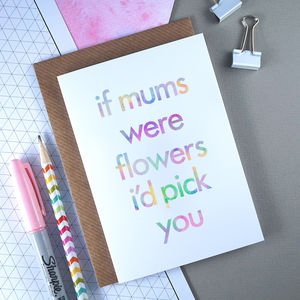 Birthday Day Card | If Mums Were Flowers I'd Pick You - birthday cards