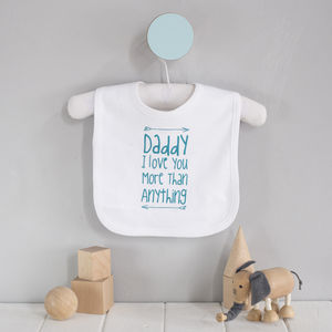 Daddy I Love You More Than Anything Bib - bibs