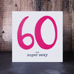 60 And Super Sexy Birthday Card - birthday cards
