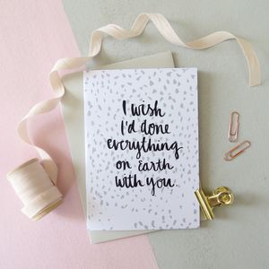 I Wish I'd Done Everything On Earth With You Card
