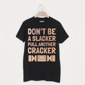 Don't Be A Slacker Pull A Cracker Christmas T Shirt - tops & t-shirts
