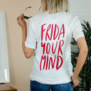 Frida Your Mind T Shirt