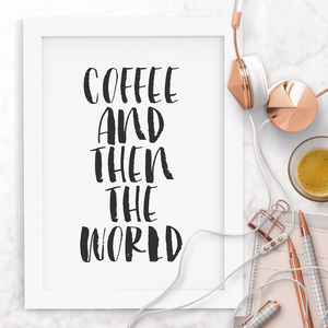 'Coffee And Then The World' Typography Print - prints & art sale