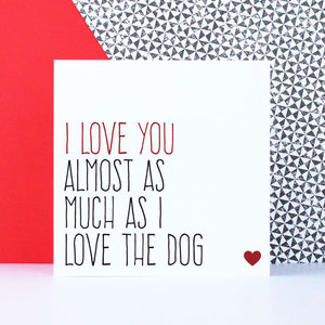 'Love You Almost As Much As I Love The Dog' Card - shop by category
