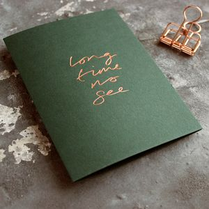 'Long Time No See' Rose Gold Foil Card